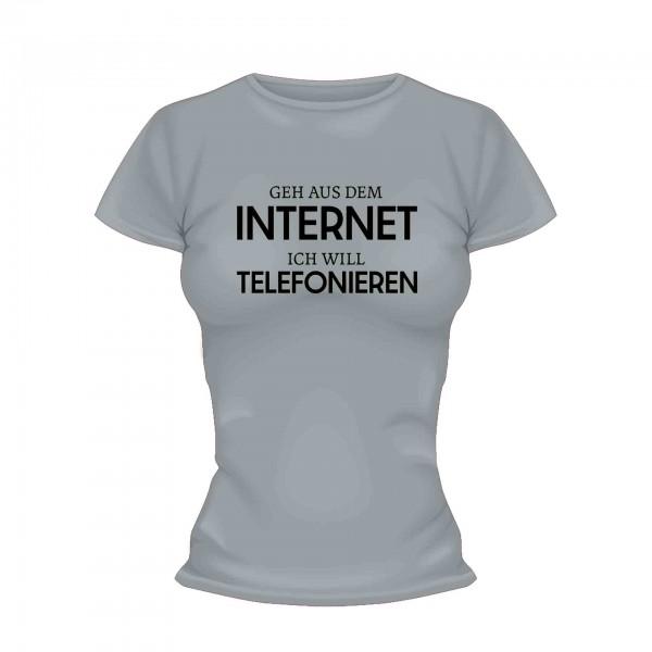 Geh aus dem Internet ich will telefonieren Shirt Frauen