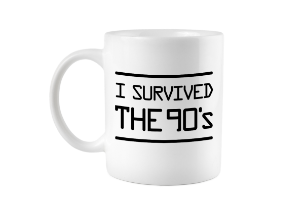 I survived the 90s Tasse