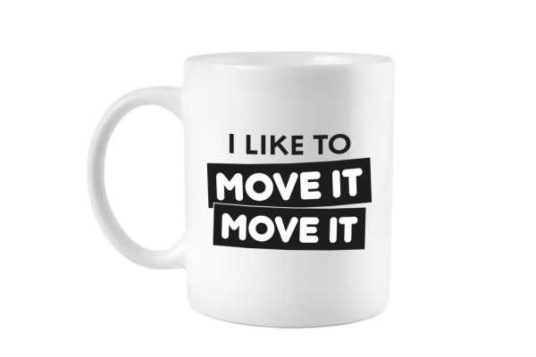 I like to move it move it Tasse